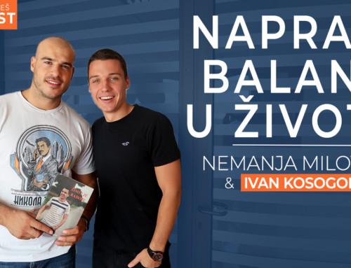 Ep 17 Nemanja Milović — Napravi balans u životu | Ivan Kosogor: Da, ti to možeš (Podcast)